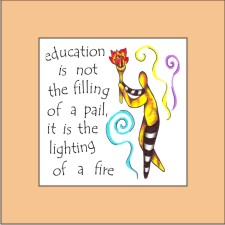 education is not the filling of a pail but the lighting of a fire